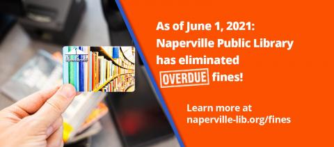 Photo of library card with text: Naperville Public Library has eliminated overdue fines! Learn more at naperville-lib.org/fines