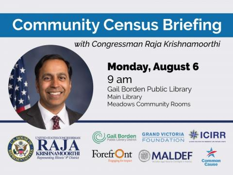 Community Census Briefing with CongressmanRaja Krishnamoorthi Monday, Aug. 6, 9 am