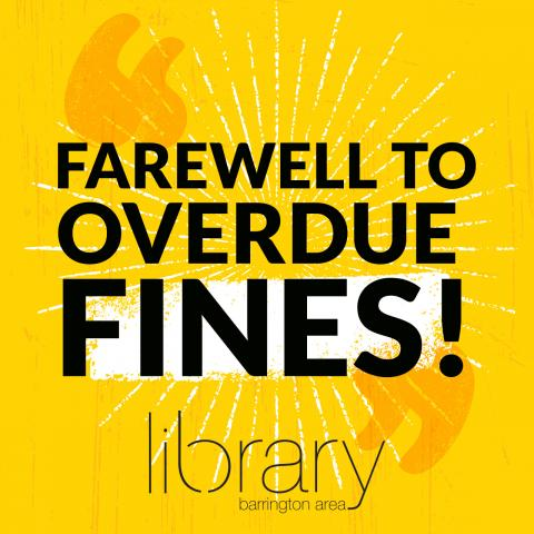 Bright yellow background with orange quotation marks, black all caps text reading Farewell to overdue fines! Black logo for Barrington Area Library
